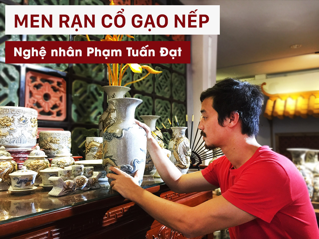 Men ran co gao nep Nghe nhan Pham Tuan Dat gom su Hai Long Bat Trang