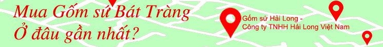 Mua gốm sứ Hải Long Bát Tràng ở đâu?
