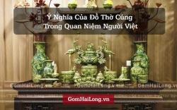 Ý nghĩa của đồ thờ cúng trong quan niệm người Việt